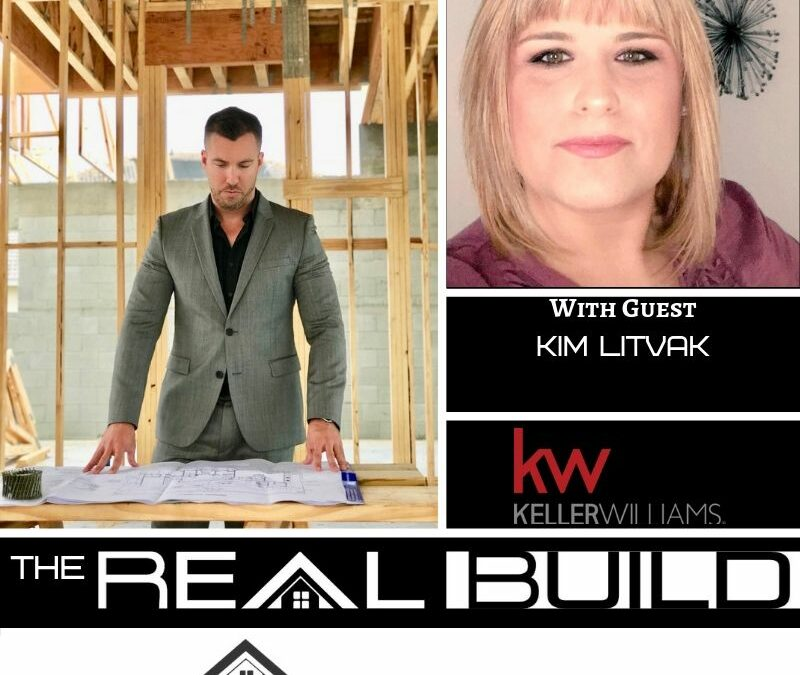 The Real Build Episode 7. If You Are Buying Or Selling Real Estate You Need To Listen To This! An Interview With Kim Litvak Of Keller Williams Realty