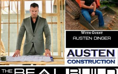 The Real Build Episode 12. Making The Building Process Easier. An Interview With Austen Dinger Of Austen Construction