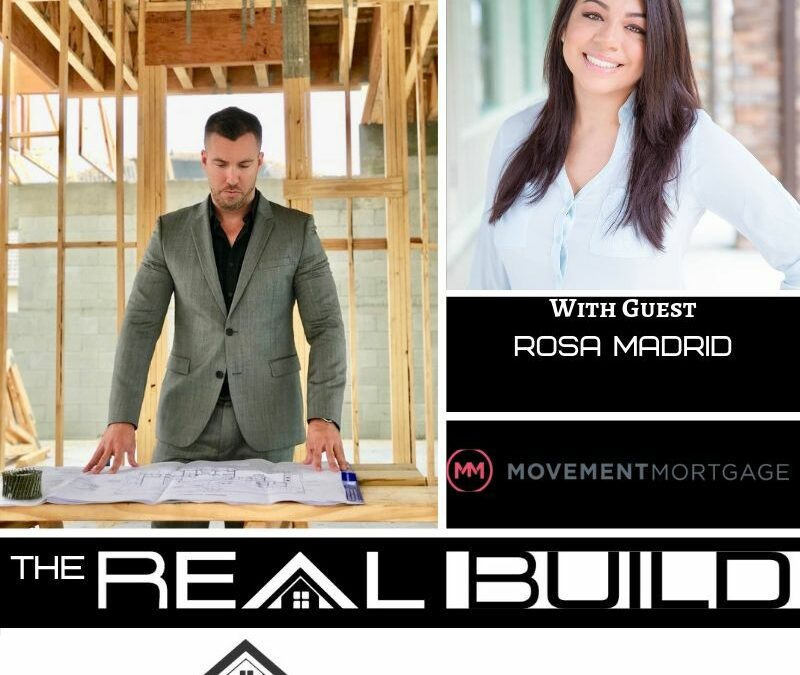 The Real Build Episode 8. Are You Thinking About Getting A Mortgage? Are You Looking To Buy An Investment Property? An Interview With Rosa Madrid Of Movement Mortgage