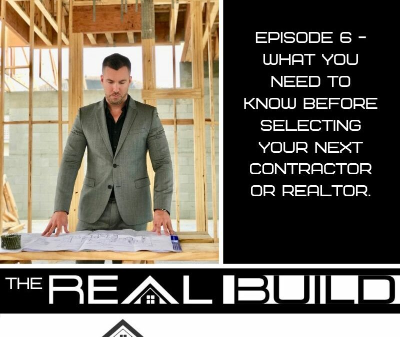 The Real Build Episode 6. What You Need To Know Before Selecting Your Next Contractor Or Realtor