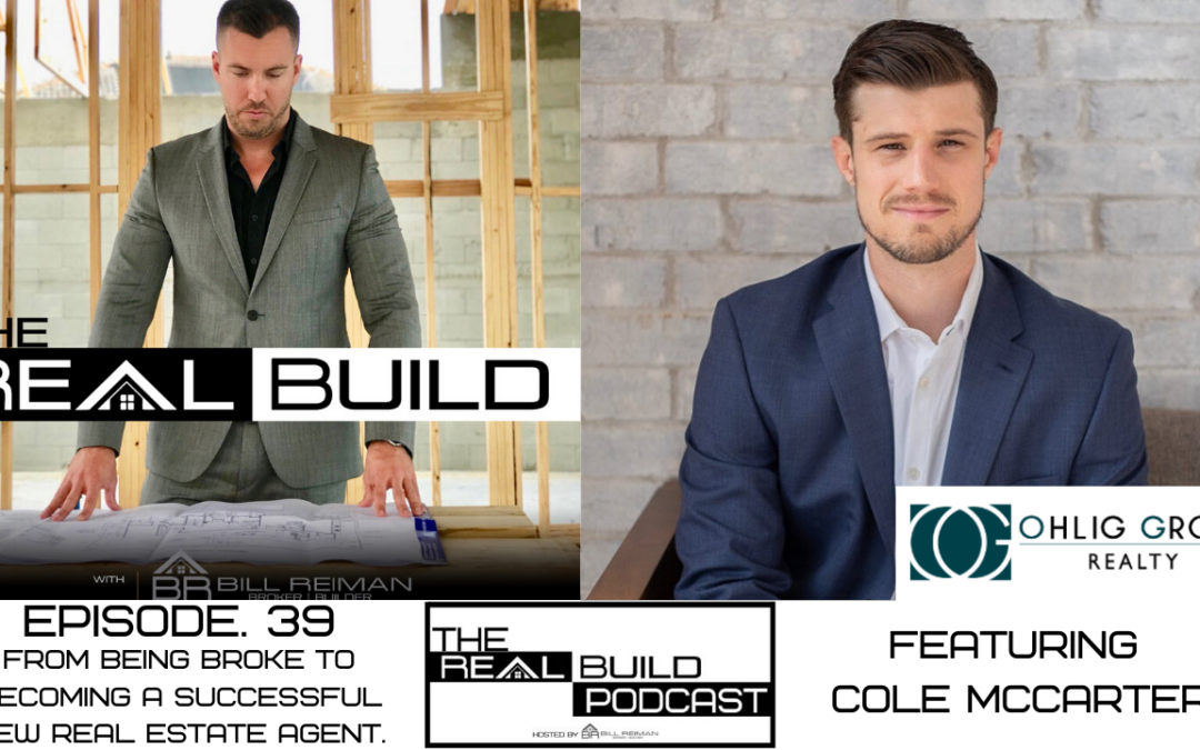 The Real Build 39. From Being Broke to Becoming A Successful New Real Estate Agent.